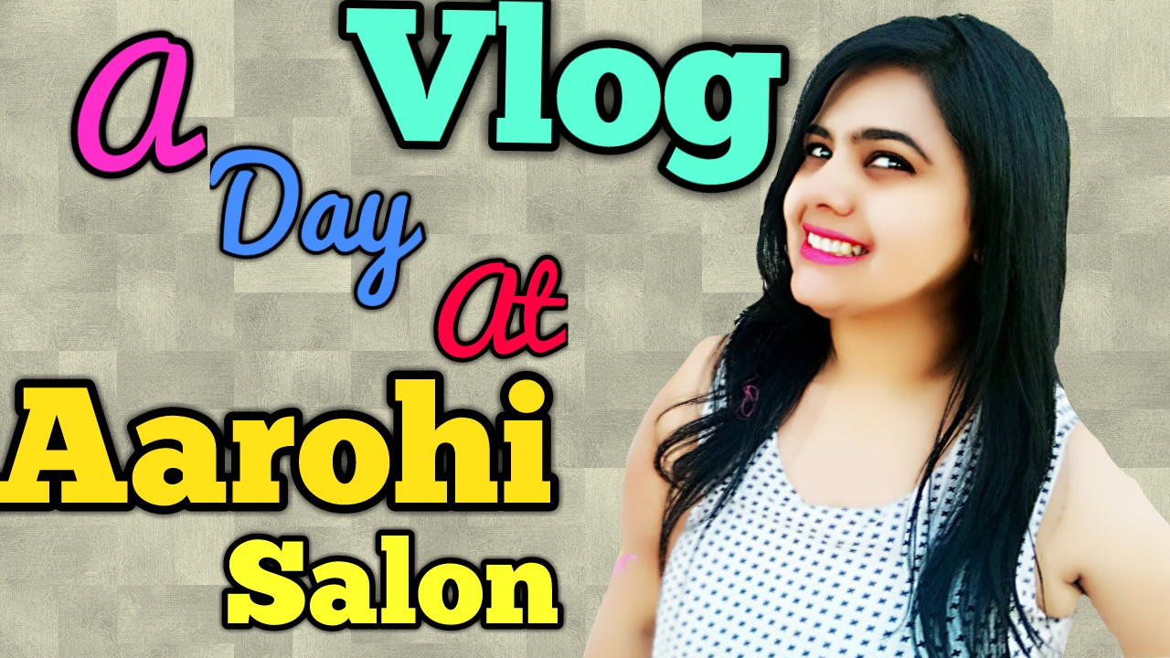 A Day At Arohi Salon | Vlog | Rajshree Upadhyaya