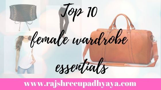 Top 10 female wardrobe essentials
