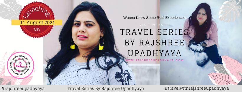 Travel series by rajshree upadhyaya